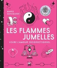 Marie Sahuegue - Les flammes jumelles - Vivre l'amour inconditionnel.