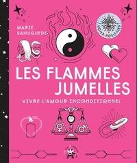 Marie Sahuguede - Les flammes jumelles - Vivre l'amour inconditionnel.