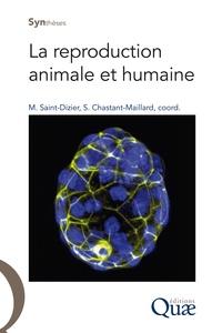 Marie Saint-Dizier et Sylvie Chastant-Maillard - La reproduction animale et humaine.