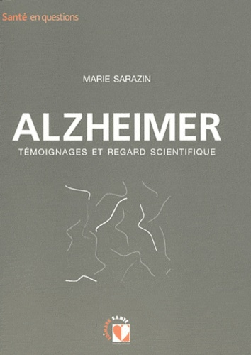 Marie Sarazin - Alzheimer - Témoignages et regard scientifique.