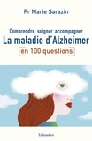 Marie Sarazin - La maladie d'Alzheimer en 100 questions - Comprendre, soigner, accompagner.