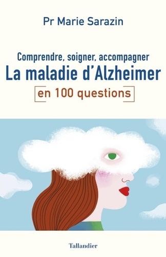 La maladie d'Alzheimer en 100 questions. Comprendre, soigner, accompagner