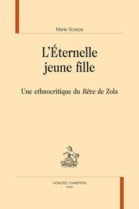 """Marie Scarpa - RM 119 : L'ÉTERNELLE JEUNE FILLE (2009) - UNE ETHNOCRITIQUE DU """"RÊVE"""" DE ZOLA."""