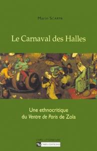 Marie Scarpa - Le carnaval des Halles. - Une ethnocritique du Ventre de Paris de Zola.