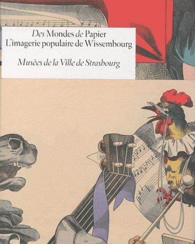 Marie Schneider - Des Mondes de Papier. L'imagerie populaire de Wissembourg - Musées de la Ville de Strasbourg.