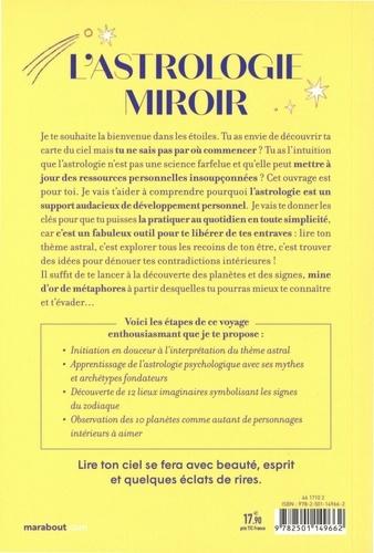 L'astrologie miroir. Le guide pour s'observer sous toutes ses facettes et oser rayonner de tout son être