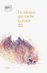 Marie Sélène - Le silence qui cache la forêt.