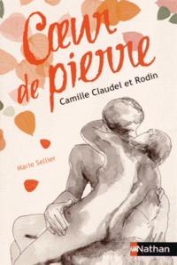 Marie Sellier - Coeur de pierre - Camille Claudel et Rodin.