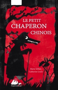 Marie Sellier et Catherine Louis - Le petit chaperon chinois.