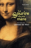 Marie Sellier - Le sourire de ma mère - Une année avec Léonard de Vinci.