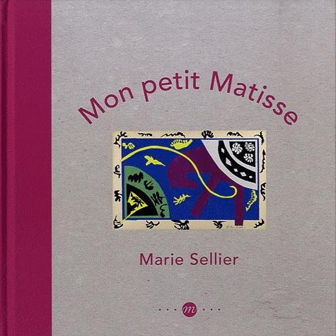 Marie Sellier - Mon petit Matisse.