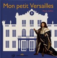 Marie Sellier - Mon petit Versailles.