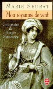 Marie Seurat - Mon royaume de vent - Souvenirs de Hester Stanhope.