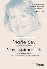 Marie Sey - Vivre jusqu'à en mourir - Mon combat de femme dans la tourmente de la maladie de Charcot.