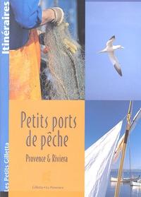 Marie Silvioni et Sébastien Verdière - Petits ports de pêche - Provence & Riviera.