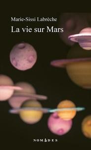 Marie-Sissi Labrèche - La vie sur mars.