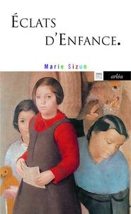 Marie Sizun - Eclats d'enfance.