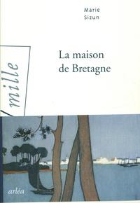 Marie Sizun - La maison de Bretagne.