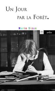 Marie Sizun - Un jour par la forêt.