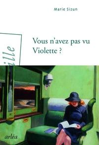 Marie Sizun - Vous n'avez pas vu Violette ? - Nouvelles.