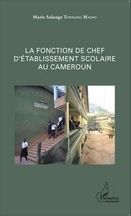 La fonction de chef d'établissement scolaire au Cameroun - Marie-Solange Tonnang Madio |
