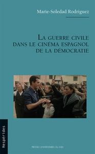 Marie-Soledad Rodriguez - La guerre civile dans le cinéma espagnol de la démocratie.