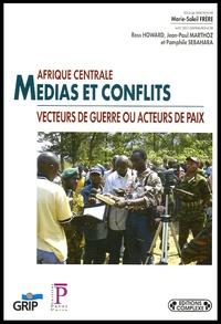 Marie-Soleil Frère - Afrique centrale - Médias et conflits - Vecteurs de guerre ou acteurs de paix.