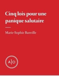 Marie-Sophie Banville - Cinq lois pour une panique salutaire.