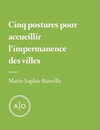 Marie-Sophie Banville - Cinq postures pour accueillir l'impermanence des villes.