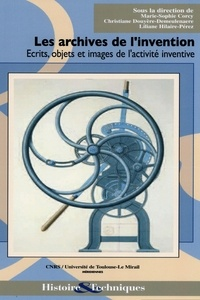 Marie-Sophie Corcy et Christiane Douyère-Demeulenaere - Les archives de l'invention - Écrits, objets et images de l'activité inventive.
