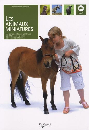 Marie-Sophie Germain - Les animaux miniatures - Les caractéristiques générales, les différentes espèces, les conseils pratiques....