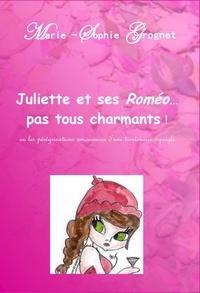 Marie-Sophie Grognet - Juliette et ses Roméo...pas tous charmants !.