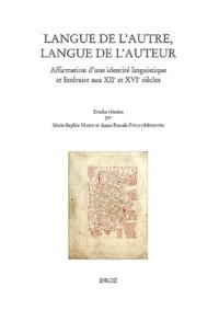 Marie-Sophie Masse et Anne-Pascale Pouey-Mounou - Langue de l'autre, langue de l'auteur - Affirmation d'une identité linguistique et littéraire aux XIIe et XVIe siècles.