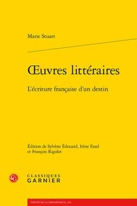 Marie Stuart - Oeuvres littéraires - L'écriture française d'un destin.