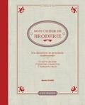 Marie Suarez - Mon cahier de broderie - A la découverte de la broderie traditionnelle.