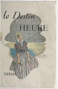 Marie Surcouf et Geneviève Vallée - Le destin choisit son heure.