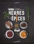 Marie Sutter et Cerise Criel - Cuisiner avec les herbes & les épices.