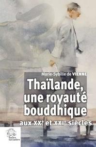 Marie-Sybille de Vienne - Thaïlande, une royauté bouddhique aux XXe et XXIe siècles.