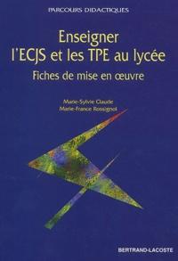 Marie-Sylvie Claude et Marie-France Rossignol - Enseigner l'ECJS et les TPE au lycée. - Fiches de mise en oeuvre.