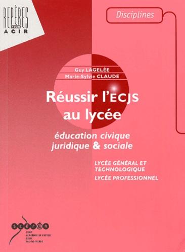 Marie-Sylvie Claude et Guy Lagelée - Réussir l'ECJS au lycée - Education civique juridique & sociale.