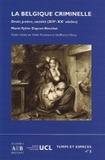 Marie-Sylvie Dupont-Bouchat - La Belgique criminelle - Droit, justice, société (XIVe-XXe siècles).