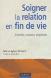 Marie-Sylvie Richard - Soigner la relation en fin de vie - Familles, malades, soignants.