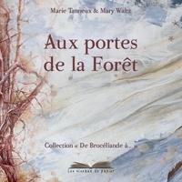 Marie Tanneux et Mary Waltz - Aux portes de la forêt.