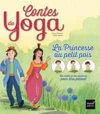 Marie Tanneux et Carole Xénard - La princesse au petit pois - Un conte et des postures pour être patient.