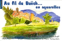 Marie Tarbouriech et Alexis Nouailhat - Au fil du Buëch en aquarelles.