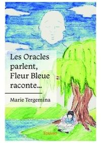 Marie Tergemina - Les Oracles parlent, Fleur Bleue raconte….