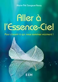 Marie-Thé Sangsue-Fleury - Aller à l'Essence-Ciel - Pour s'ouvrir à qui nous sommes vraiment !.