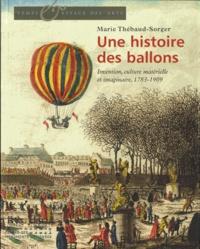 Marie Thébaud-Sorger - Une histoire des ballons - Invention, culture matérielle et imaginaire, 1783-1909.