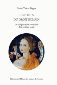 Marie Theres Fögen - Histoires du droit romain - De l'origine et de l'évolution d'un système social.
