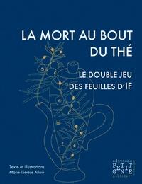 Marie-Thérèse Allain - La mort au bout du thé - Le double jeu des feuilles d'if.